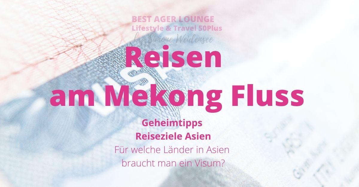 Mekong Fluss geheimtipps reiseziele asien Für welche Länder in Asien braucht man ein Visum?