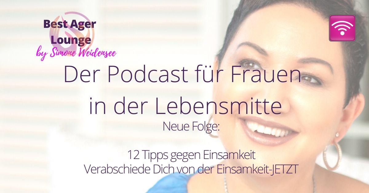 Podcast, Tipps gegen Einsamkeit Ü50, Blog 50 Plus, Ü50, Best Ager, Ü45 Blog