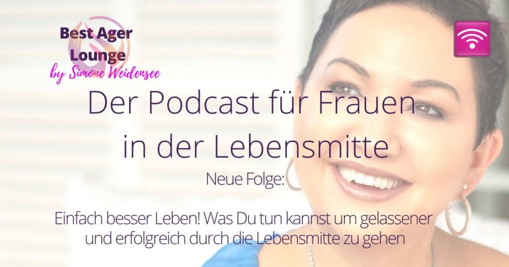 Podcast, Blogger 50Plus, einfach besser leben, Ü50 Blog, Lifestyle, Reisen Ü50, Alleinen reisen, Best Ager Lounge, Simone Weidensee
