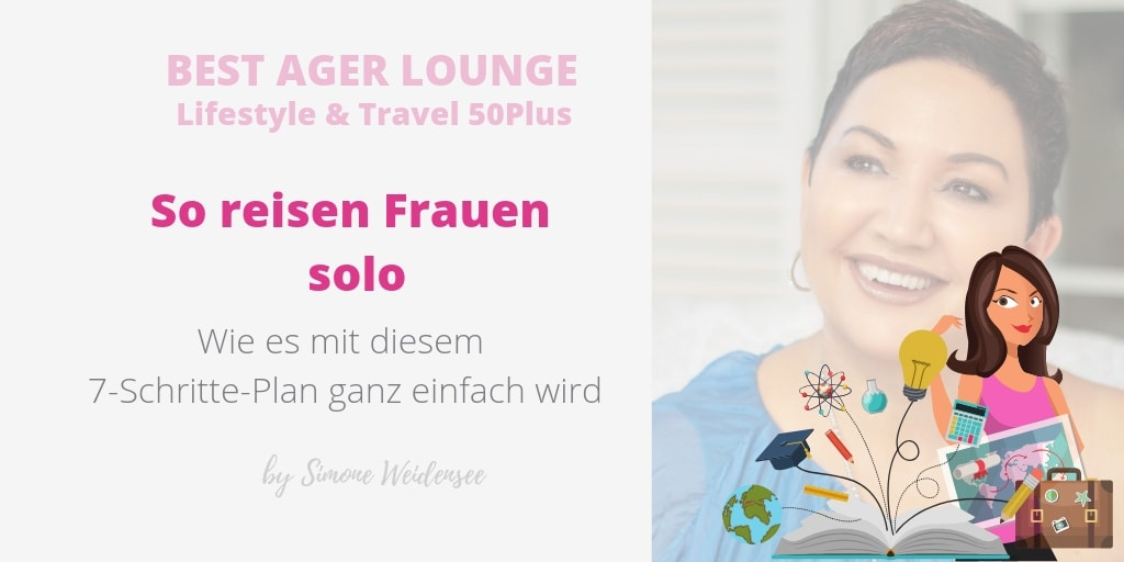 Best Ager Lounge, Frauen reisen solo., alleine reisen, Alleine Urlaub machen, urlaub alleine, Frauen ü50, 50 Plus, Solotravel, Singlereisen Ü50