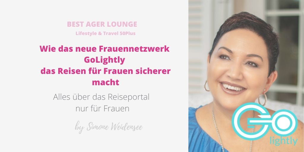 Best Ager Lounge, Simone Weidensee, Reise Community, Blog 50Plus, Ü50 Blog, Lifestyle Blog, Travel Blog, Reiseblog, Reisen 50Plus, GoLightly, Frauennetzwerk