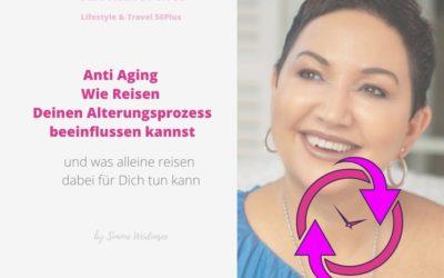 Anti Aging-Älter werden durch alleine reisen als Frau über 50