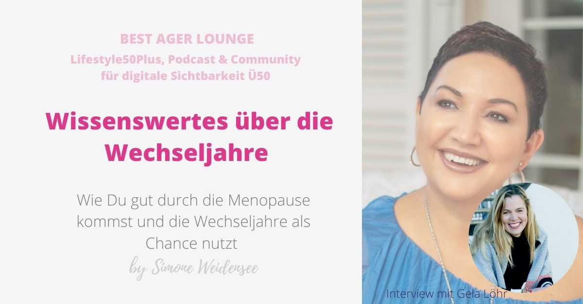 Wie Du gut durch die Menopause kommst und die Wechseljahre als Chance nutzt , Menopause, gut durch die Wechseljahre, Simone Weidensee, Gela Löhr, Best Ager Lounge, Lemondays, lifestyle50Plus, BlogÜ50, Blog 50Plus
