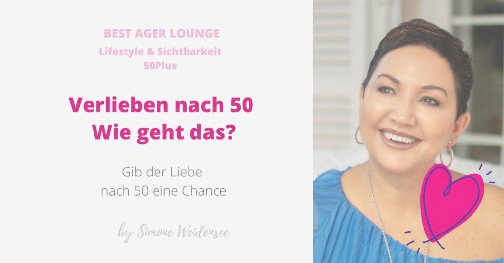 Verlieben nach 50  Wie geht das?, Best Ager Lounge, Simone Weidensee, Lifestyle 50Plus, Blog Ü50, 50Plus Blog,